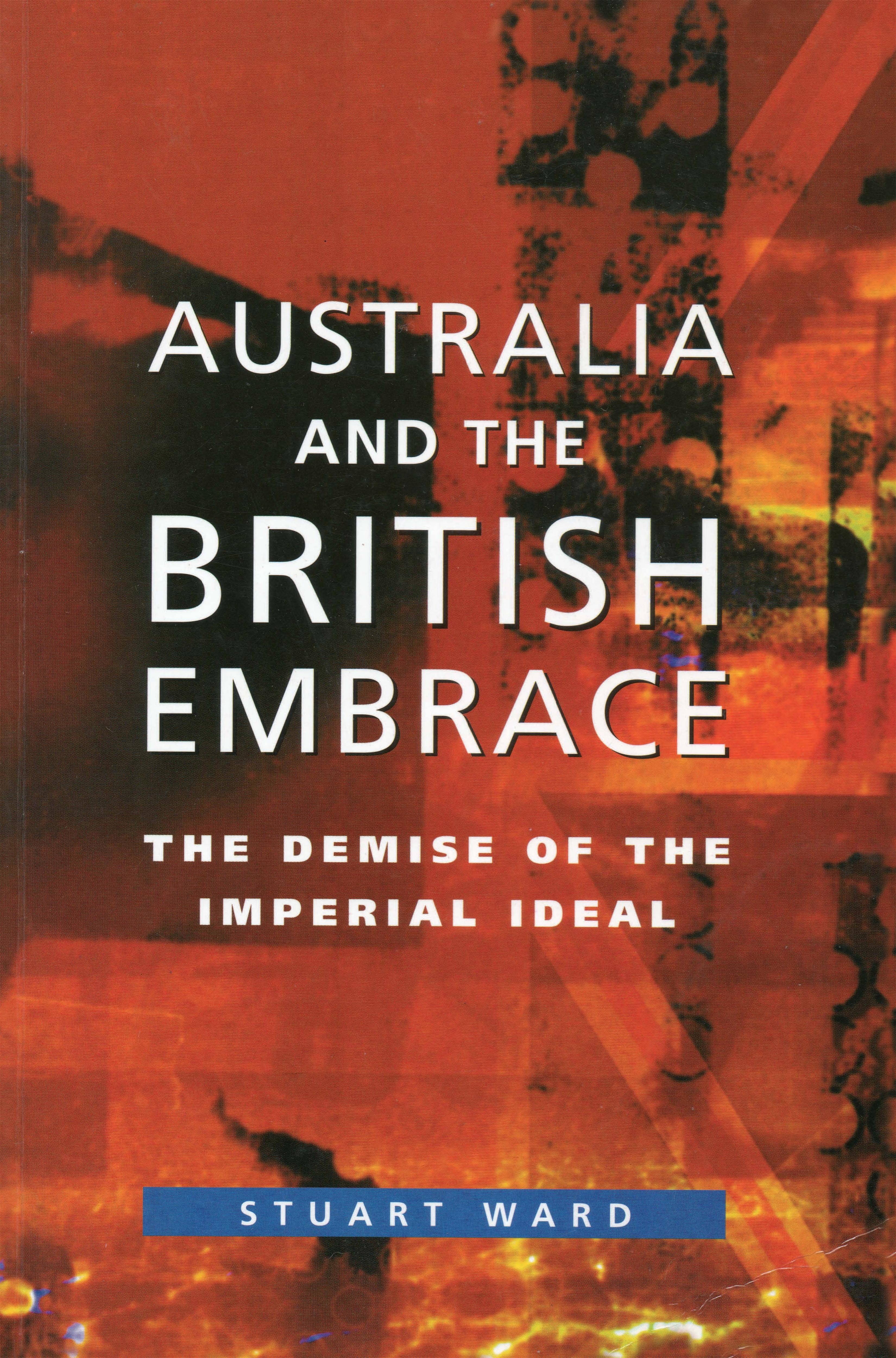Australia And The British Embrace, Stuart Ward